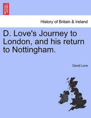 D. Love's Journey to London, and His Return to Nottingham.