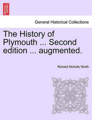 The History of Plymouth ... Second Edition ... Augmented.