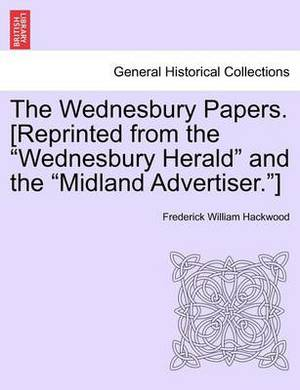 The Wednesbury Papers. [Reprinted from the Wednesbury Herald and the Midland Advertiser.]