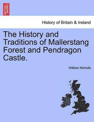 The History and Traditions of Mallerstang Forest and Pendragon Castle.