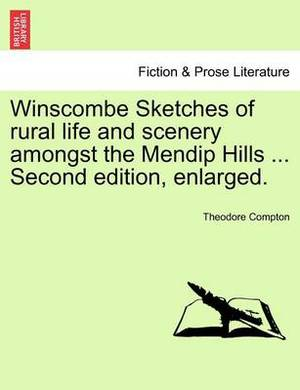 Winscombe Sketches of Rural Life and Scenery Amongst the Mendip Hills ... Second Edition, Enlarged.