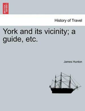 York and Its Vicinity; A Guide, Etc.