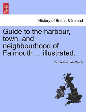 Guide to the Harbour, Town, and Neighbourhood of Falmouth ... Illustrated.
