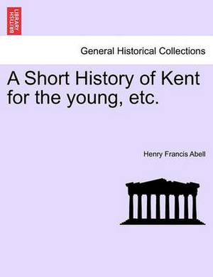 A Short History of Kent for the Young, Etc.