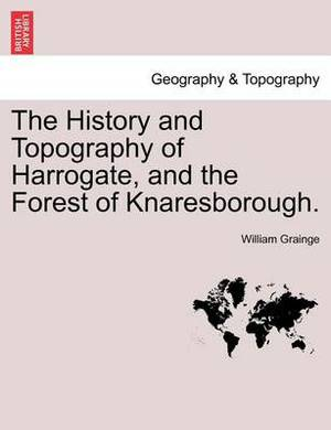 The History and Topography of Harrogate, and the Forest of Knaresborough.