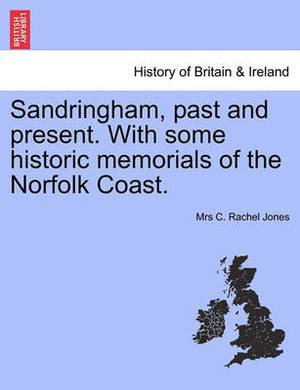 Sandringham, Past and Present. with Some Historic Memorials of the Norfolk Coast.