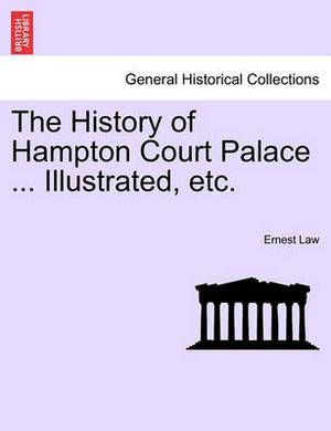 The History of Hampton Court Palace ... Illustrated, Etc. Vol. II