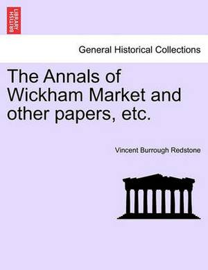 The Annals of Wickham Market and Other Papers, Etc.