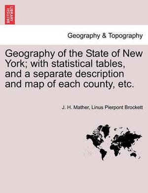 Geography of the State of New York; With Statistical Tables, and a Separate Description and Map of Each County, Etc.