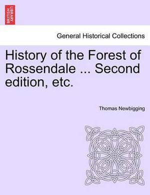 History of the Forest of Rossendale ... Second Edition, Etc.