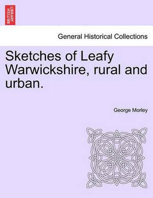Sketches of Leafy Warwickshire, Rural and Urban.