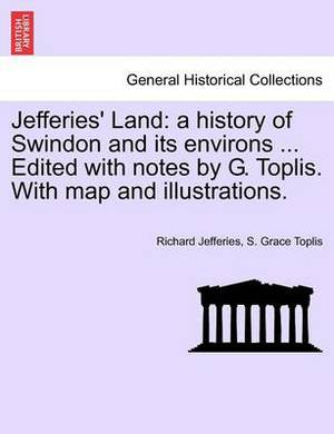 Jefferies' Land: A History of Swindon and Its Environs ... Edited with Notes by G. Toplis. with Map and Illustrations.