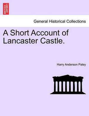 A Short Account of Lancaster Castle.
