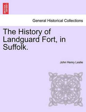 The History of Landguard Fort, in Suffolk.