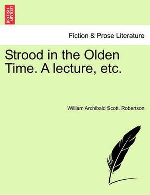 Strood in the Olden Time. a Lecture, Etc.