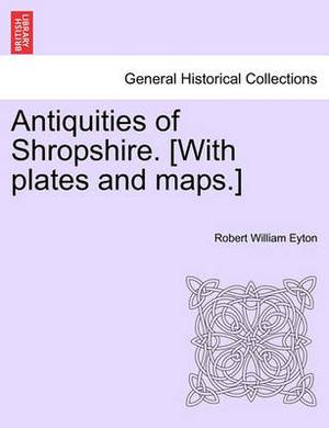 Antiquities of Shropshire. [With Plates and Maps.] Vol. IX, Part I