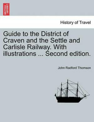 Guide to the District of Craven and the Settle and Carlisle Railway. with Illustrations ... Second Edition.