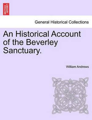An Historical Account of the Beverley Sanctuary.