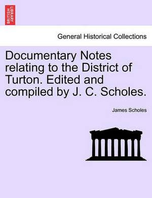 Documentary Notes Relating to the District of Turton. Edited and Compiled by J. C. Scholes.