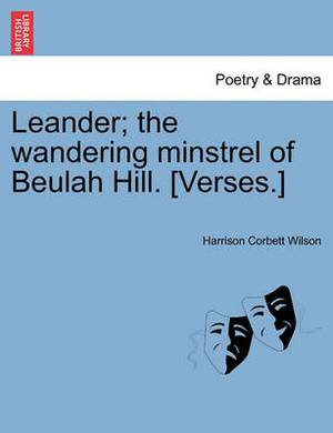 Leander; The Wandering Minstrel of Beulah Hill. [Verses.]