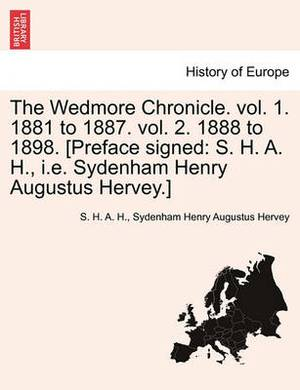 The Wedmore Chronicle. Vol. 1. 1881 to 1887. Vol. 2. 1888 to 1898. [Preface Signed: S. H. A. H., i.e. Sydenham Henry Augustus Hervey.] Vol. I