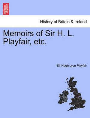 Memoirs of Sir H. L. Playfair, Etc.