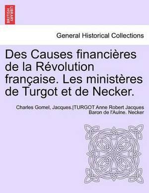 Des Causes Financieres de La Revolution Francaise. Les Ministeres de Turgot Et de Necker.
