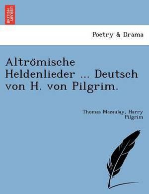 Altrömische Heldenlieder ... Deutsch Von H. Von Pilgrim.