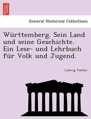 Wurttemberg. Sein Land Und Seine Geschichte. Ein Lese- Und Lehrbuch Fur Volk Und Jugend.