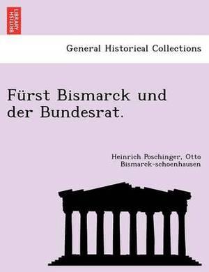 Furst Bismarck Und Der Bundesrat.