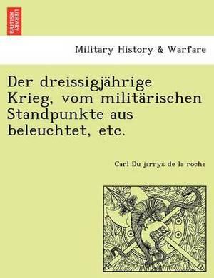 Der Dreissigjahrige Krieg, Vom Militarischen Standpunkte Aus Beleuchtet, Etc.