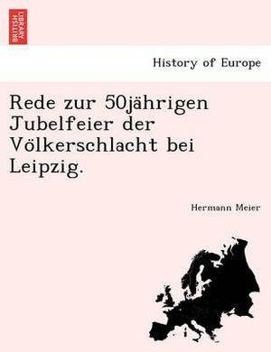 Rede Zur 50ja Hrigen Jubelfeier Der Vo Lkerschlacht Bei Leipzig.