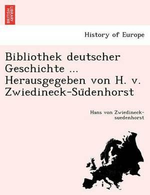 Bibliothek Deutscher Geschichte ... Herausgegeben Von H. V. Zwiedineck-Su Denhorst