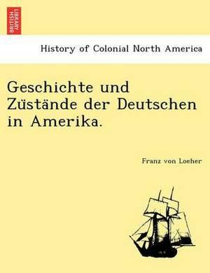 Geschichte Und Zu Sta Nde Der Deutschen in Amerika.