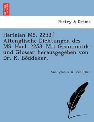 Harleian Ms. 2253.] Altenglische Dichtungen Des Ms. Harl. 2253. Mit Grammatik Und Glossar Herausgegeben Von Dr. K. Bo Ddeker.