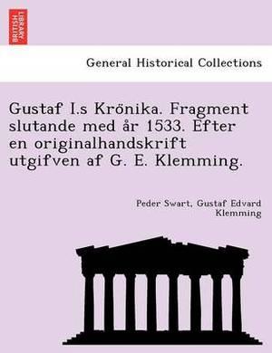 Gustaf I.S Kro Nika. Fragment Slutande Med A R 1533. Efter En Originalhandskrift Utgifven AF G. E. Klemming.