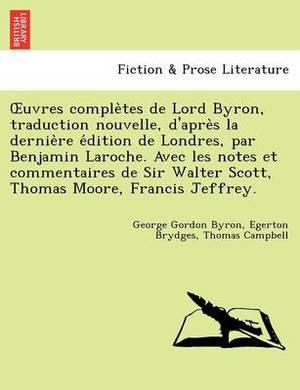 Uvres Comple Tes de Lord Byron, Traduction Nouvelle, D'Apre S La Dernie Re E Dition de Londres, Par Benjamin Laroche. Avec Les Notes Et Commentaires D