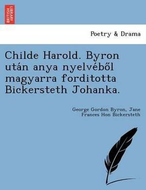 Childe Harold. Byron Uta N Anya Nyelve Bo L Magyarra Forditotta Bickersteth Johanka.