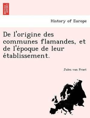 de L'Origine Des Communes Flamandes, Et de L'e Poque de Leur E Tablissement.