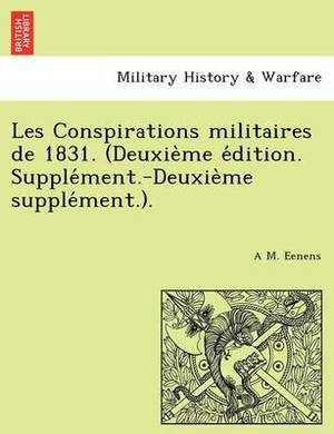Les Conspirations Militaires de 1831. (Deuxie Me E Dition. Supple Ment.-Deuxie Me Supple Ment.).
