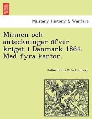 Minnen Och Anteckningar O Fver Kriget I Danmark 1864. Med Fyra Kartor.