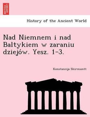 Nad Niemnem I Nad Baltykiem W Zaraniu Dziejo W. Yesz. 1-3.