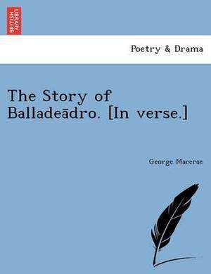 The Story of Balladea Dro. [In Verse.]