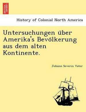 Untersuchungen U Ber Amerika's Bevo Lkerung Aus Dem Alten Kontinente.