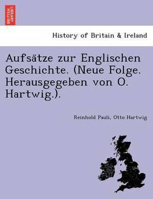 Aufsa Tze Zur Englischen Geschichte. (Neue Folge. Herausgegeben Von O. Hartwig.).