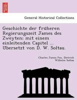 Geschichte Der Fru Heren Regierungszeit James Des Zweyten; Mit Einem Einleitenden Capitel ... U Bersetzt Von D. W. Soltau.