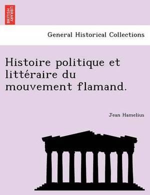 Histoire Politique Et Litte Raire Du Mouvement Flamand.