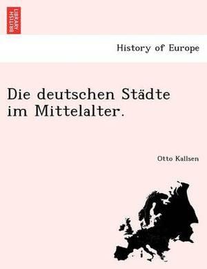 Die Deutschen Sta Dte Im Mittelalter.