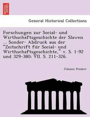 Forschungen Zur Social- Und Wirthschaftsgeschichte Der Slawen ... Sonder- Abdruck Aus Der  Zeitschrift Fu R Social- Und Wirthschaftsgeschichte,  V. S. 1-92 Und 329-380; VII. S. 211-326.