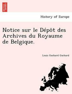 Notice Sur Le D P T Des Archives Du Royaume de Belgique.